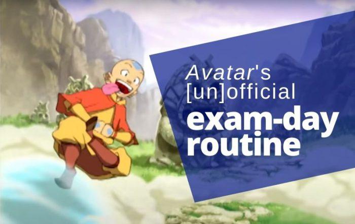 Avatar's [un]official exam-day routine prep